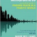 , Mindfulness: A Practical Guide to Finding Peace in a Frantic World